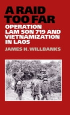 A Raid Too Far: Operation Lam Son 719 and Vietnamization in Laos