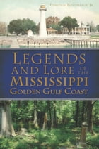 Legends and Lore of the Mississippi Golden Gulf Coast by Edmond Boudreaux Jr.