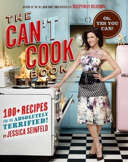 Book The Can't Cook Book: Recipes for the Absolutely Terrified! by Jessica Seinfeld