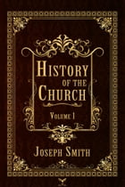 History of the Church, Volume 1 by Joseph Smith