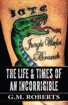 The Life & Times of an Incorrigible by G.M. Roberts