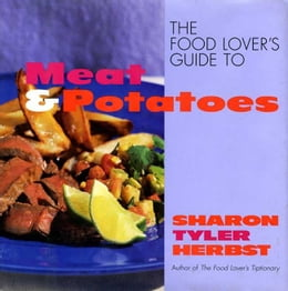 Book The Food Lover's Guide to Meat and Potatoes by Sharon T. Herbst