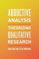 Abductive Analysis: Theorizing Qualitative Research by Iddo Tavory