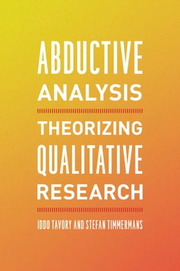 Book Abductive Analysis: Theorizing Qualitative Research by Iddo Tavory