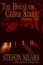 The House on Cedar Street: A Supernatural Thriller by Stefon Mears