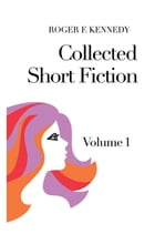 Collected Short Fiction: Volume 1