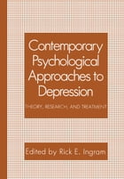 Contemporary Psychological Approaches to Depression: Theory, Research, and Treatment by Rick E. Ingram
