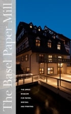 The Basel Paper Mill: The Swiss Museum For Paper Writing and Printing by Martin Kluge