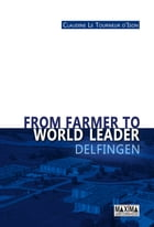 From Farmer to World Leader - Delfingen by Claudine Le Tourneur D'Ison