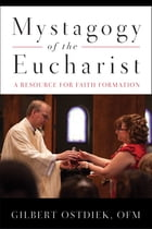 Mystagogy of the Eucharist: A Resource for Faith Formation by Gilbert Ostdiek OFM