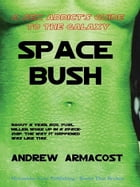 Space Bush by Andrew Armacost