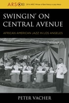 Swingin' on Central Avenue: African American Jazz in Los Angeles by Peter Vacher