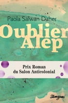 Oublier Alep by Paola Salwan
