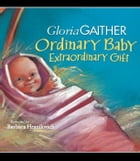 Ordinary Baby, Extraordinary Gift by Gloria Gaither