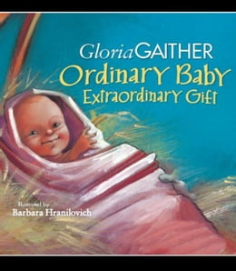 Book Ordinary Baby, Extraordinary Gift by Gloria Gaither