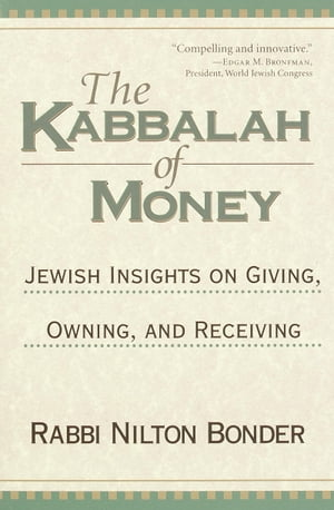 The Kabbalah of Money Jewish Insights on Giving,  Owning,  and Receiving