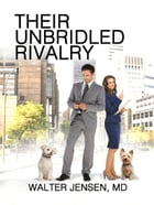 Their Unbridled Rivalry by Walter Jensen MD