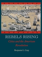 Rebels Rising : Cities and the American Revolution: Cities and the American Revolution by Benjamin L. Carp