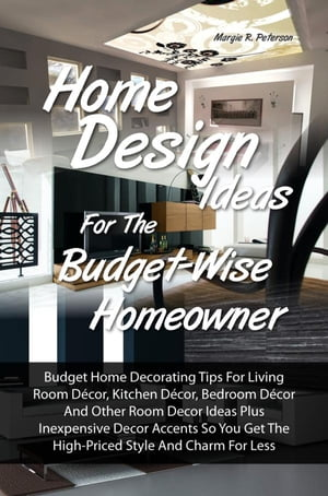 Home Design Ideas for the Budget-Wise Homeowner Budget Home Decorating Tips For Living Room D�cor,  Kitchen D�cor,  Bedroom D�cor And Other Room Decor I