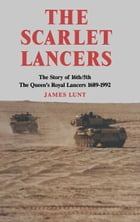 Scarlet Lancers: The story of the 16th/5th The Queen's Royal Lancers 1689-1992 by James Lunt