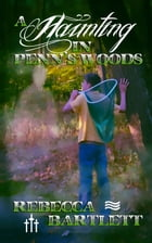 A Haunting in Penn's Woods by Rebecca Bartlett