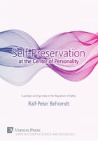Self-Preservation at the Centre of Personality: Superego and Ego Ideal in the Regulation of Safety by Ralf-Peter Behrendt