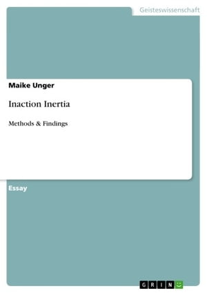 Inaction Inertia: Methods & Findings by Maike Unger