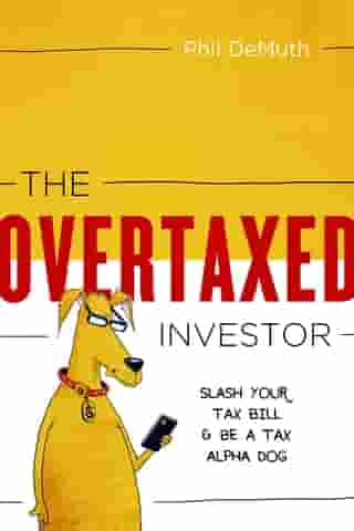 The OverTaxed Investor: Slash Your Tax Bill & Be a Tax Alpha Dog by Phil DeMuth