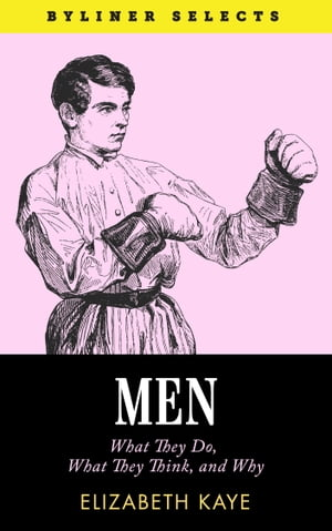 Men: What They Do,  What They Think,  and Why...