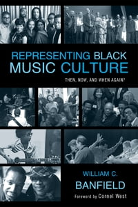 Representing Black Music Culture: Then, Now, and When Again?