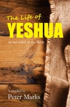 The Life of Yeshua: as recorded in the Bible by Peter Marks