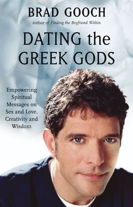 Book Dating the Greek Gods: Empowering Spiritual Messages on Sex and Love, Creativity and Wisdom by Brad Gooch