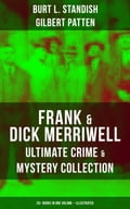 9788075831675 - Burt L. Standish, Gilbert Patten: FRANK & DICK MERRIWELL - Ultimate Crime & Mystery Collection: 20+ Books in One Volume (Illustrated) - Kniha