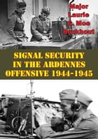 Signal Security In The Ardennes Offensive 1944-1945 by Major Laurie G. Moe Buckhout