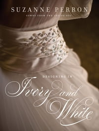 Designing in Ivory and White: Suzanne Perron Gowns from the Inside Out