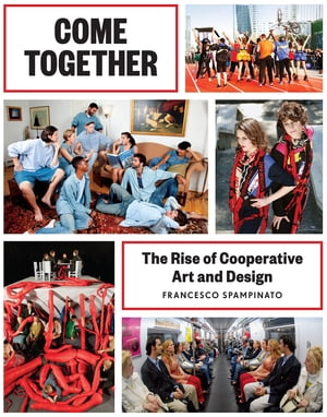 Come Together The Rise of Cooperative Art and Design