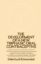 The Development of a New Triphasic Oral Contraceptive: The Proceedings of a Special Symposium held at the 10th World Congress on Fertility and Sterili by R.B. Greenblatt