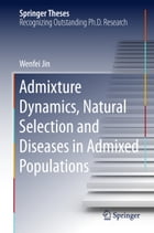 Admixture Dynamics, Natural Selection and Diseases in Admixed Populations by Wenfei Jin