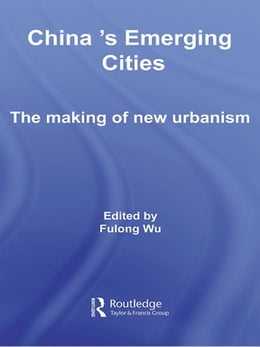 Book China's Emerging Cities: The Making of New Urbanism by Fulong Wu