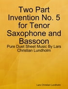 Two Part Invention No. 5 for Tenor Saxophone and Bassoon - Pure Duet Sheet Music By Lars Christian Lundholm by Lars Christian Lundholm