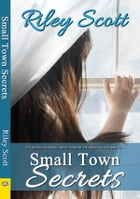 Small Town Secrets by Riley Scott