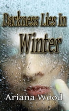 Darkness Lies In Winter by Ariana Wood