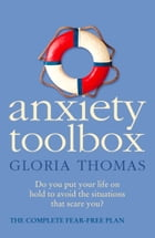 Anxiety Toolbox: The Complete Fear-Free Plan by Gloria Thomas