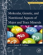 Molecular, Genetic, and Nutritional Aspects of Major and Trace Minerals by James F Collins