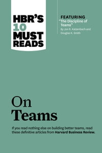 """HBR's 10 Must Reads on Teams (with featured article """"The Discipline of Teams,"""" by Jon R. Katzenbach…"""