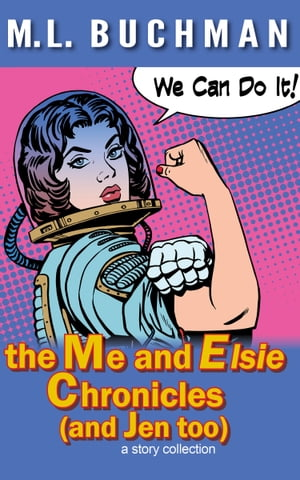 the Me and Elsie Chronicles (and Jen too) by M. L. Buchman