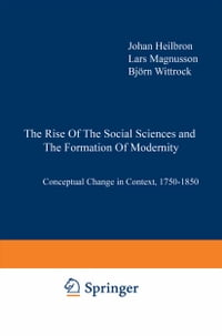 The Rise of the Social Sciences and the Formation of Modernity: Conceptual Change in Context, 1750…
