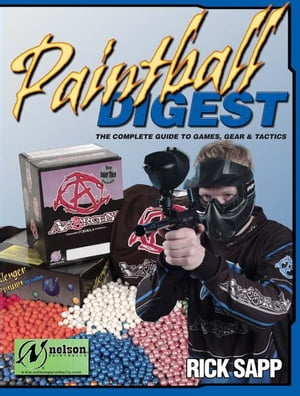 Paintball Digest: The Complete Guide to Games,  Gear & Tactics The Complete Guide to Games,  Gear & Tactics