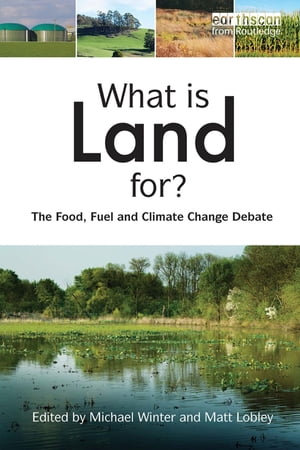 "What is Land For? ""The Food,  Fuel and Climate Change Debate"""