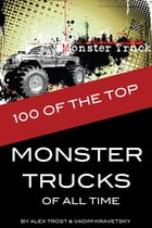 100 of the Top Monster Trucks of All Time by alex trostanetskiy
